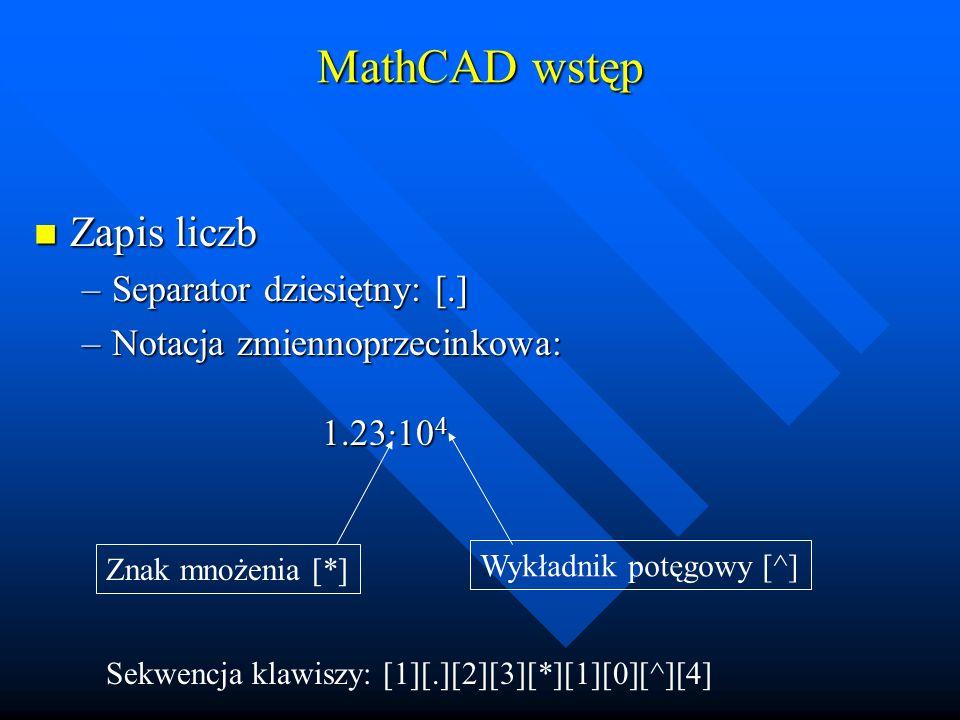 MathCAD wstęp Zapis liczb Separator dziesiętny: [.]